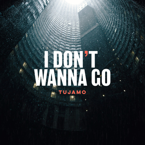 Рингтон Tujamo - I Don't Wanna Go